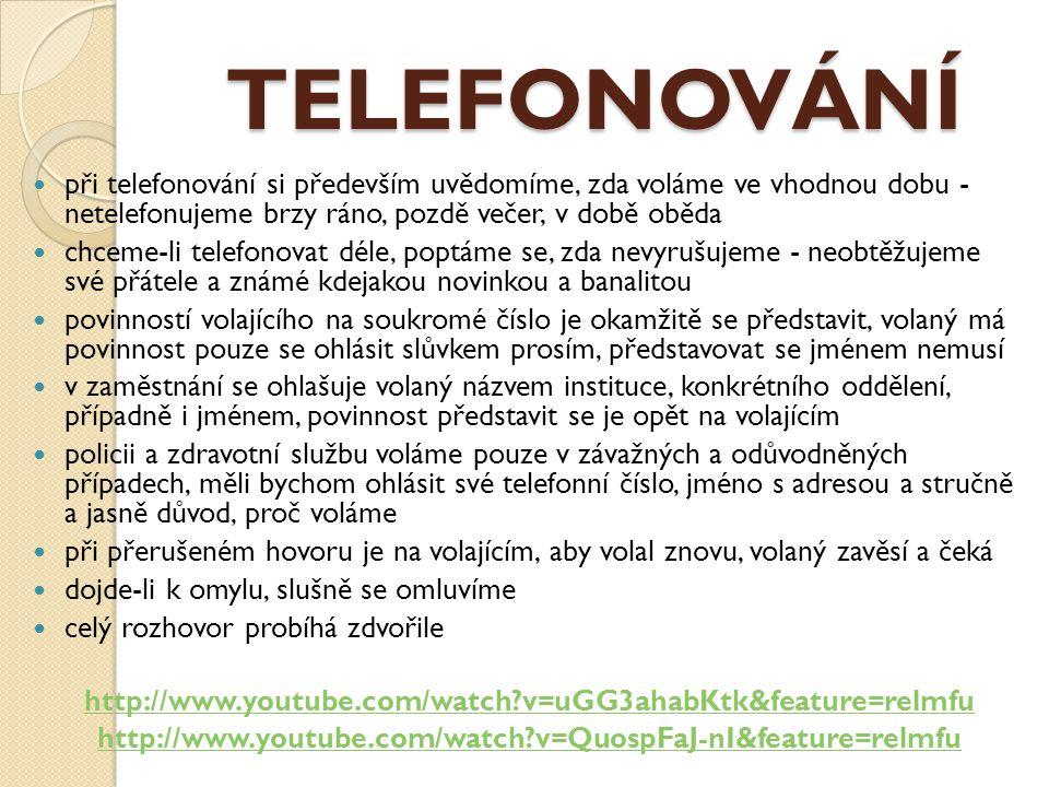 TELEFONOVÁNÍ při telefonování si především uvědomíme, zda voláme ve vhodnou dobu - netelefonujeme brzy ráno, pozdě večer, v době oběda chceme-li tele