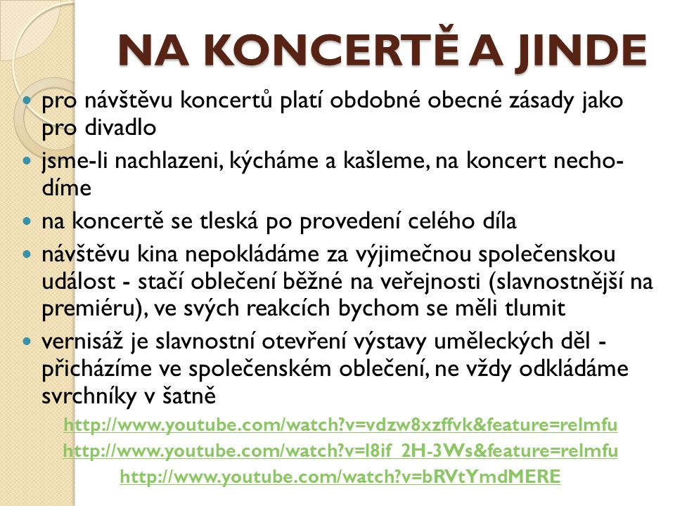 NA KONCERTĚ A JINDE pro návštěvu koncertů platí obdobné obecné zásady jako pro divadlo jsme-li nachlazeni, kýcháme a kašleme, na koncert necho díme n