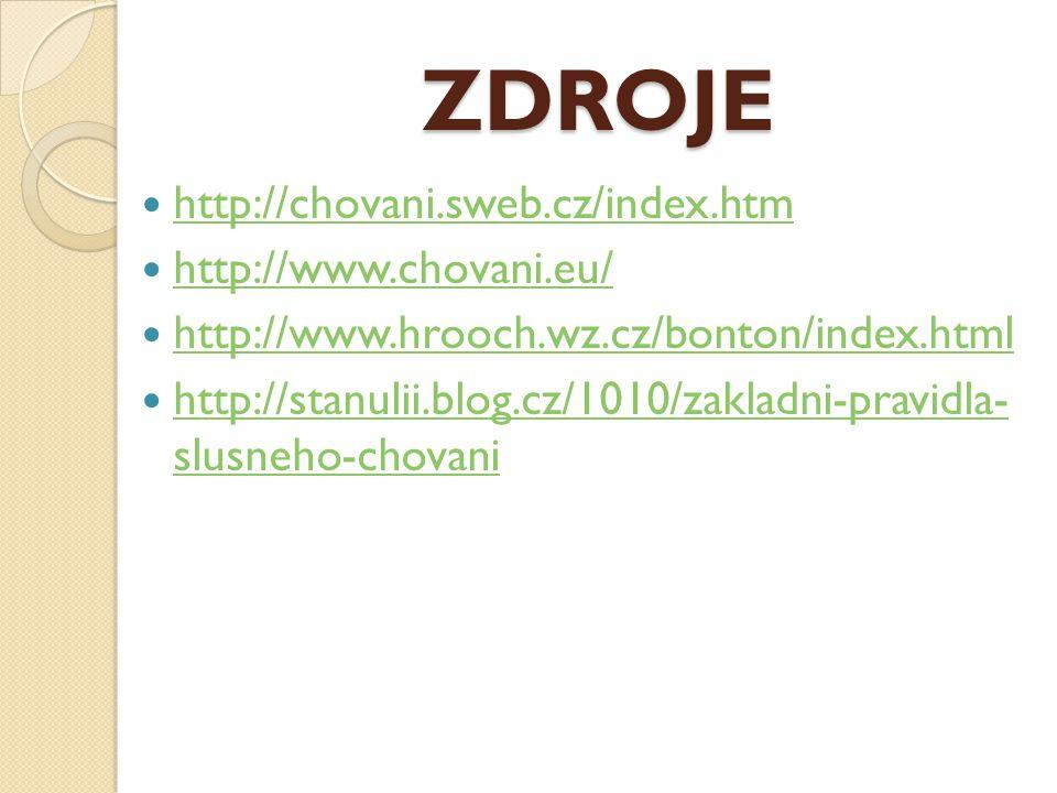 ZDROJE http://chovani.sweb.cz/index.htm http://www.chovani.eu/ http://www.hrooch.wz.cz/bonton/index.html http://stanulii.blog.cz/1010/zakladni-pravidl
