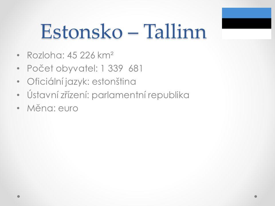 Estonsko – Tallinn Rozloha: 45 226 km² Počet obyvatel: 1 339 681 Oficiální jazyk: estonština Ústavní zřízení: parlamentní republika Měna: euro