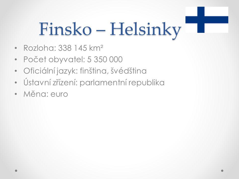 Finsko – Helsinky Rozloha: 338 145 km² Počet obyvatel: 5 350 000 Oficiální jazyk: finština, švédština Ústavní zřízení: parlamentní republika Měna: eur