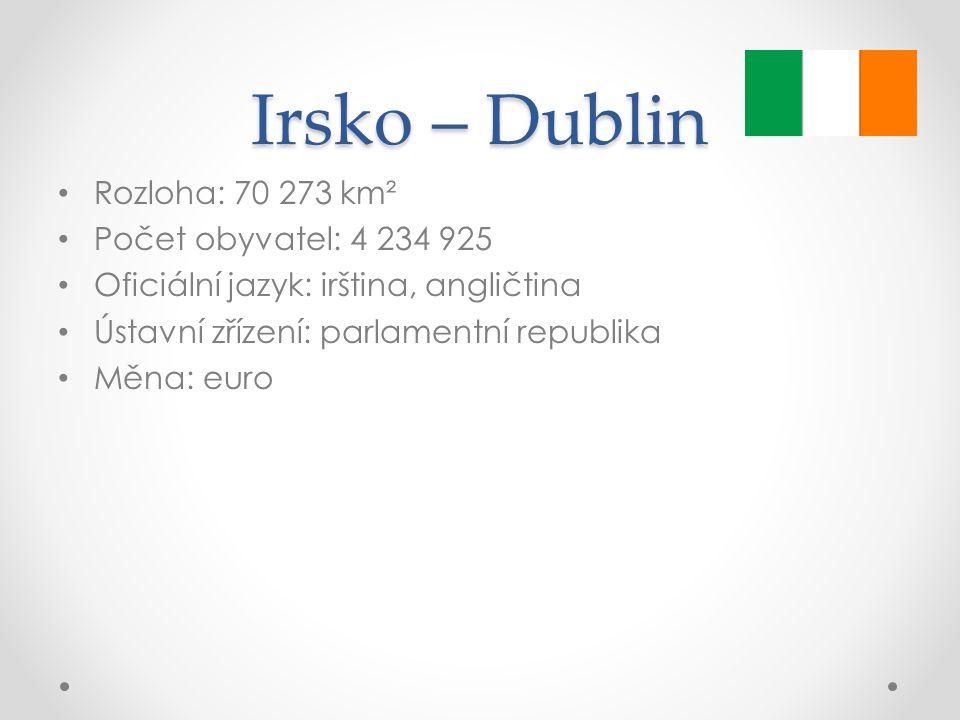 Irsko – Dublin Rozloha: 70 273 km² Počet obyvatel: 4 234 925 Oficiální jazyk: irština, angličtina Ústavní zřízení: parlamentní republika Měna: euro