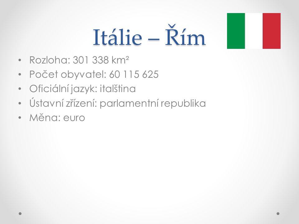 Itálie – Řím Rozloha: 301 338 km² Počet obyvatel: 60 115 625 Oficiální jazyk: italština Ústavní zřízení: parlamentní republika Měna: euro
