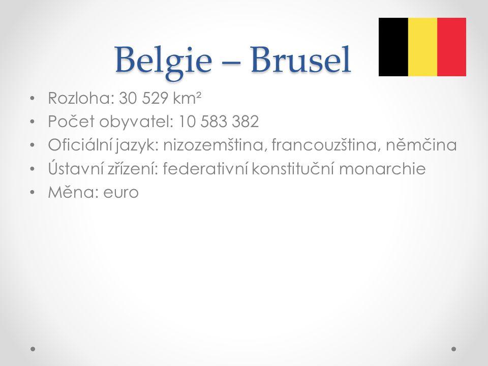 Belgie – Brusel Rozloha: 30 529 km² Počet obyvatel: 10 583 382 Oficiální jazyk: nizozemština, francouzština, němčina Ústavní zřízení: federativní kons
