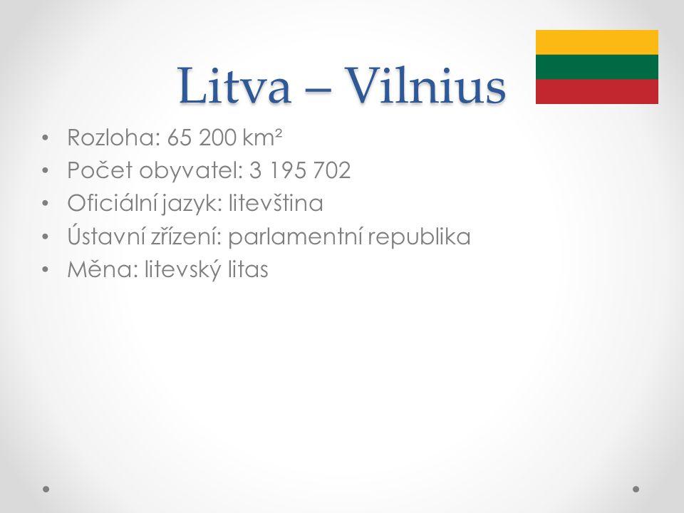 Litva – Vilnius Rozloha: 65 200 km² Počet obyvatel: 3 195 702 Oficiální jazyk: litevština Ústavní zřízení: parlamentní republika Měna: litevský litas