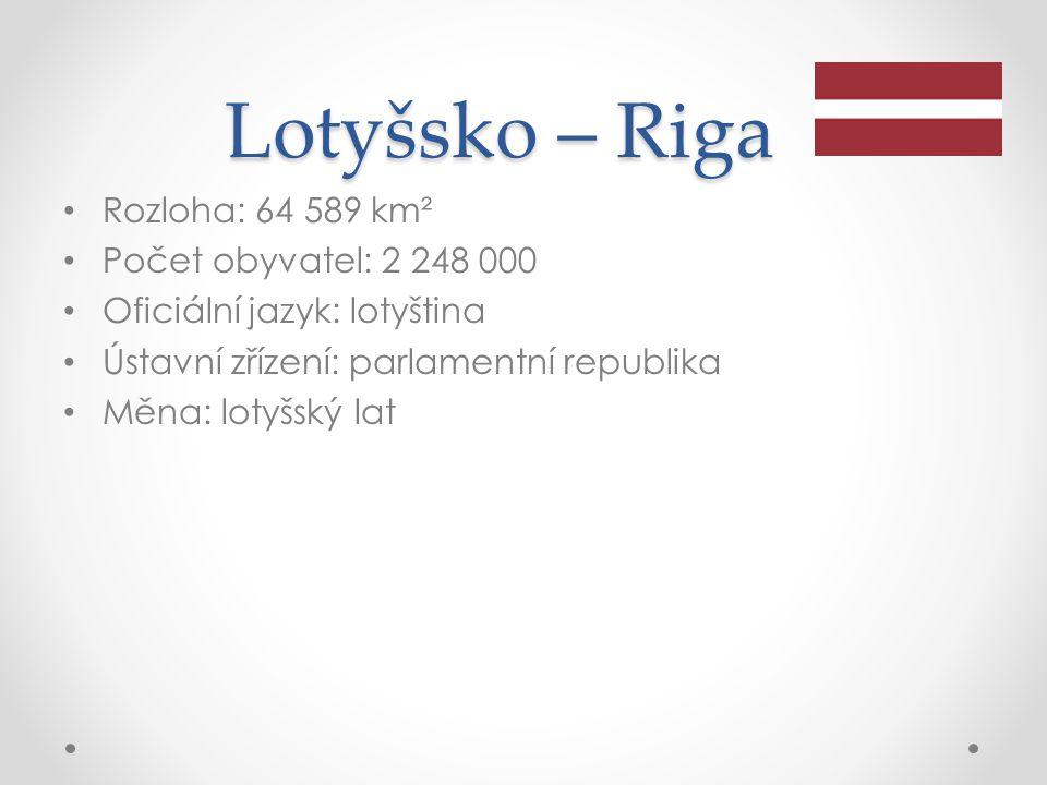 Lotyšsko – Riga Rozloha: 64 589 km² Počet obyvatel: 2 248 000 Oficiální jazyk: lotyština Ústavní zřízení: parlamentní republika Měna: lotyšský lat