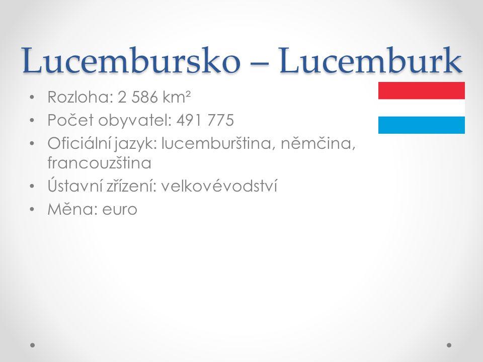Lucembursko – Lucemburk Rozloha: 2 586 km² Počet obyvatel: 491 775 Oficiální jazyk: lucemburština, němčina, francouzština Ústavní zřízení: velkovévods