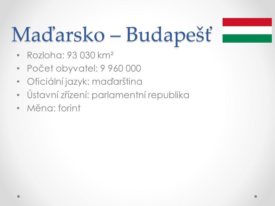 Maďarsko – Budapešť Rozloha: 93 030 km² Počet obyvatel: 9 960 000 Oficiální jazyk: maďarština Ústavní zřízení: parlamentní republika Měna: forint