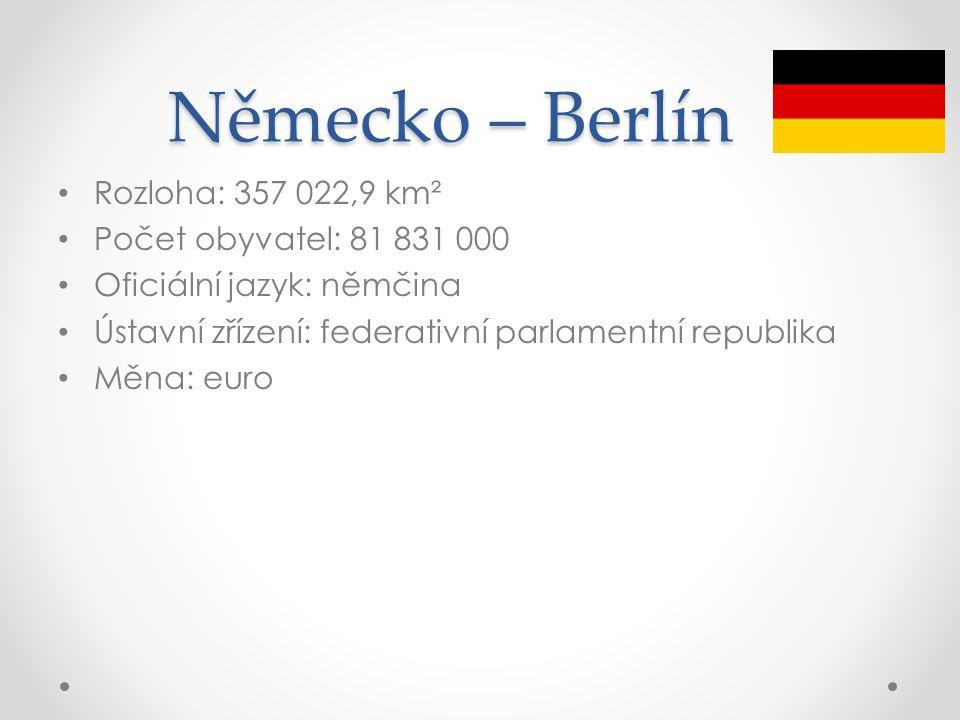 Německo – Berlín Rozloha: 357 022,9 km² Počet obyvatel: 81 831 000 Oficiální jazyk: němčina Ústavní zřízení: federativní parlamentní republika Měna: e