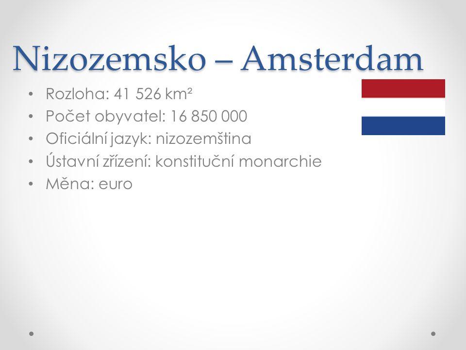 Nizozemsko – Amsterdam Rozloha: 41 526 km² Počet obyvatel: 16 850 000 Oficiální jazyk: nizozemština Ústavní zřízení: konstituční monarchie Měna: euro