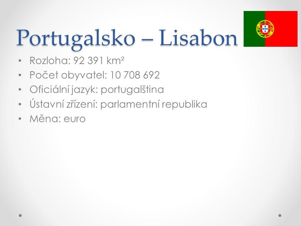 Portugalsko – Lisabon Rozloha: 92 391 km² Počet obyvatel: 10 708 692 Oficiální jazyk: portugalština Ústavní zřízení: parlamentní republika Měna: euro