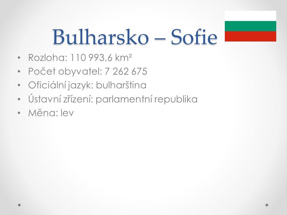 Bulharsko – Sofie Rozloha: 110 993,6 km² Počet obyvatel: 7 262 675 Oficiální jazyk: bulharština Ústavní zřízení: parlamentní republika Měna: lev