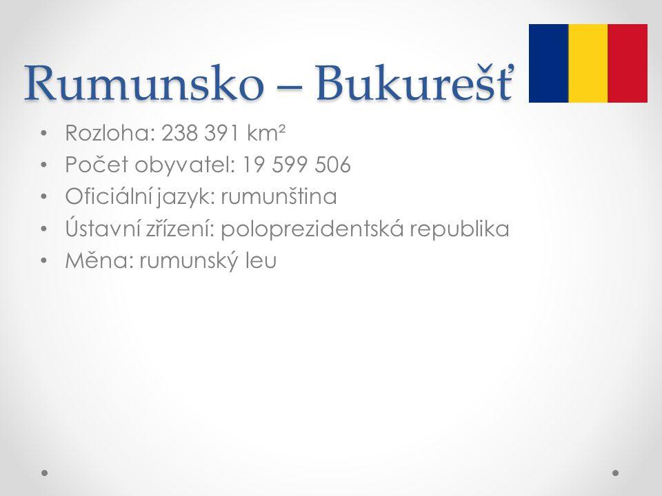 Rumunsko – Bukurešť Rozloha: 238 391 km² Počet obyvatel: 19 599 506 Oficiální jazyk: rumunština Ústavní zřízení: poloprezidentská republika Měna: rumu