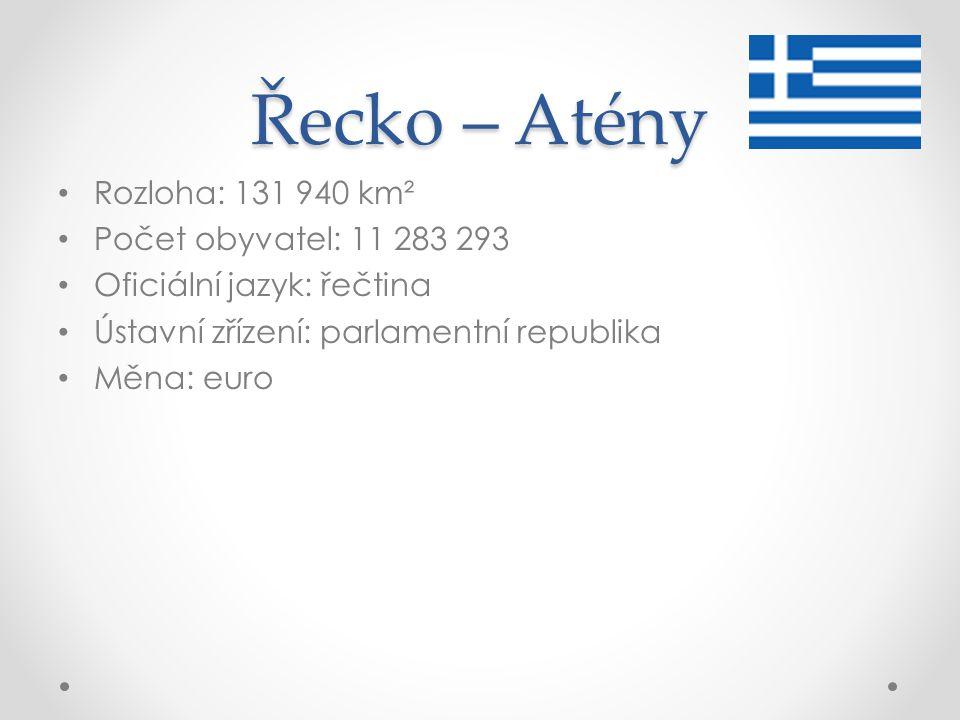 Řecko – Atény Rozloha: 131 940 km² Počet obyvatel: 11 283 293 Oficiální jazyk: řečtina Ústavní zřízení: parlamentní republika Měna: euro