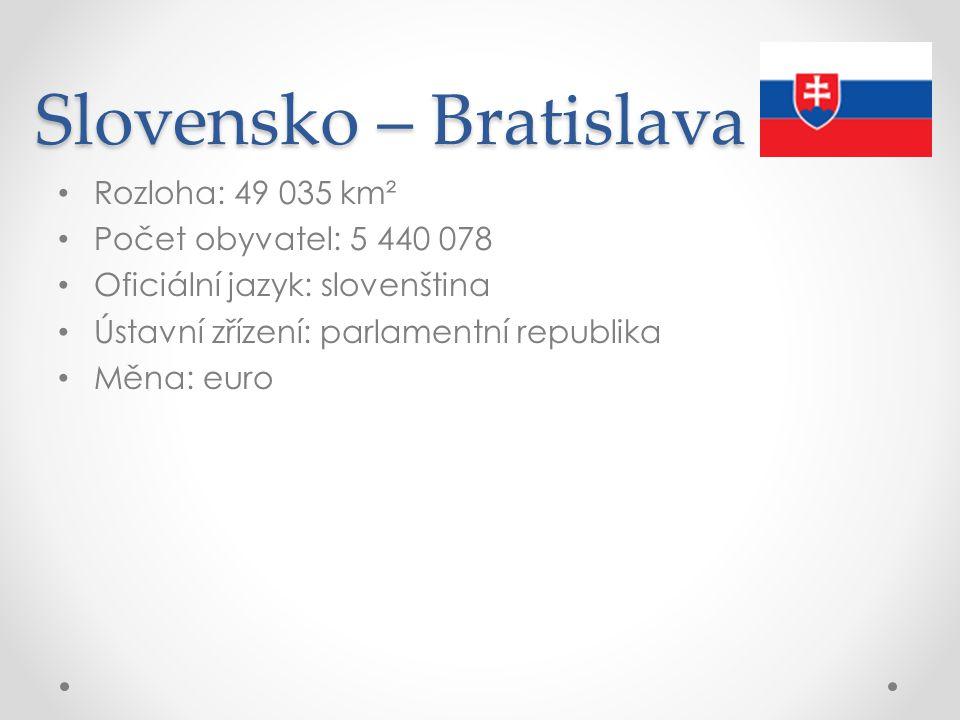 Slovensko – Bratislava Rozloha: 49 035 km² Počet obyvatel: 5 440 078 Oficiální jazyk: slovenština Ústavní zřízení: parlamentní republika Měna: euro