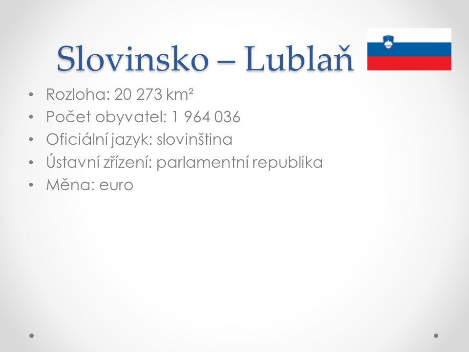 Slovinsko – Lublaň Rozloha: 20 273 km² Počet obyvatel: 1 964 036 Oficiální jazyk: slovinština Ústavní zřízení: parlamentní republika Měna: euro