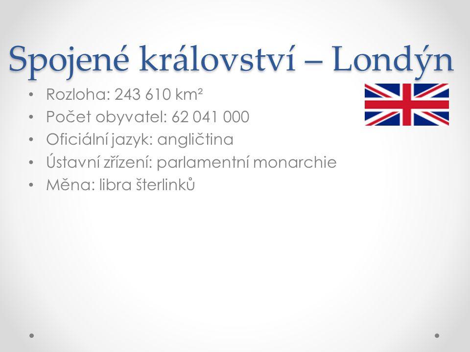 Spojené království – Londýn Rozloha: 243 610 km² Počet obyvatel: 62 041 000 Oficiální jazyk: angličtina Ústavní zřízení: parlamentní monarchie Měna: l