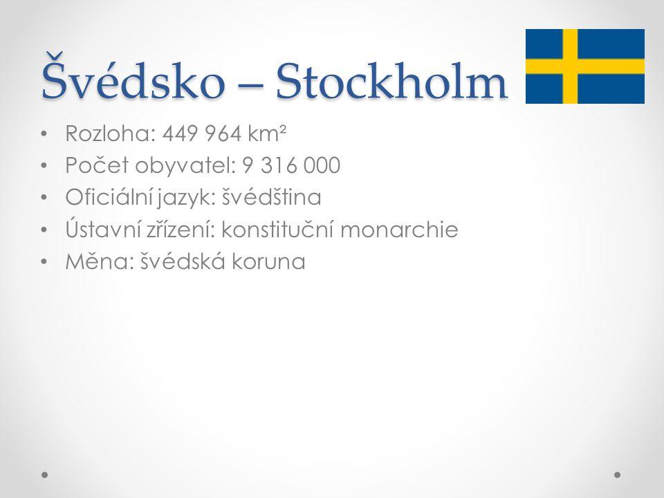Švédsko – Stockholm Rozloha: 449 964 km² Počet obyvatel: 9 316 000 Oficiální jazyk: švédština Ústavní zřízení: konstituční monarchie Měna: švédská kor