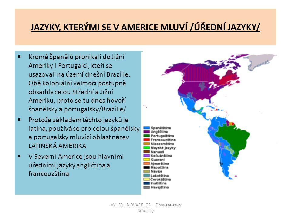JAZYKY, KTERÝMI SE V AMERICE MLUVÍ /ÚŘEDNÍ JAZYKY/  Kromě Španělů pronikali do Jižní Ameriky i Portugalci, kteří se usazovali na území dnešní Brazíli