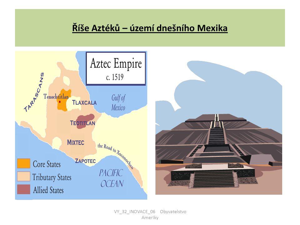 Říše Inků – území dnešního Peru VY_32_INOVACE_06 Obyvatelstvo Ameriky