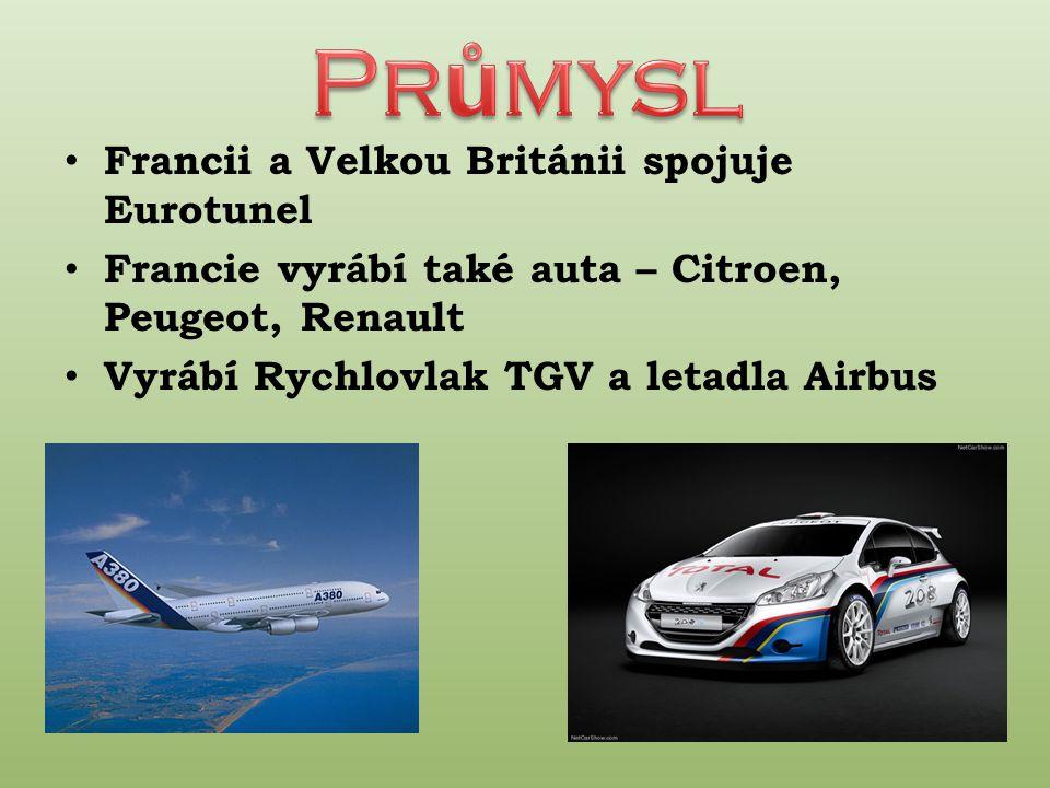 Francii a Velkou Británii spojuje Eurotunel Francie vyrábí také auta – Citroen, Peugeot, Renault Vyrábí Rychlovlak TGV a letadla Airbus