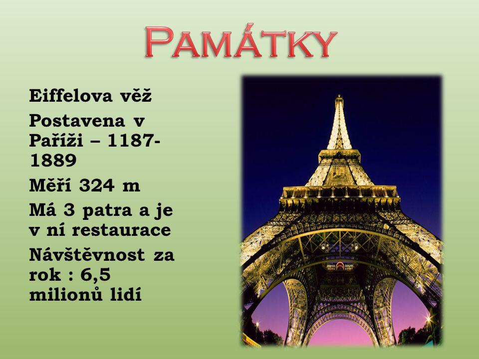 Eiffelova věž Postavena v Paříži – 1187- 1889 Měří 324 m Má 3 patra a je v ní restaurace Návštěvnost za rok : 6,5 milionů lidí