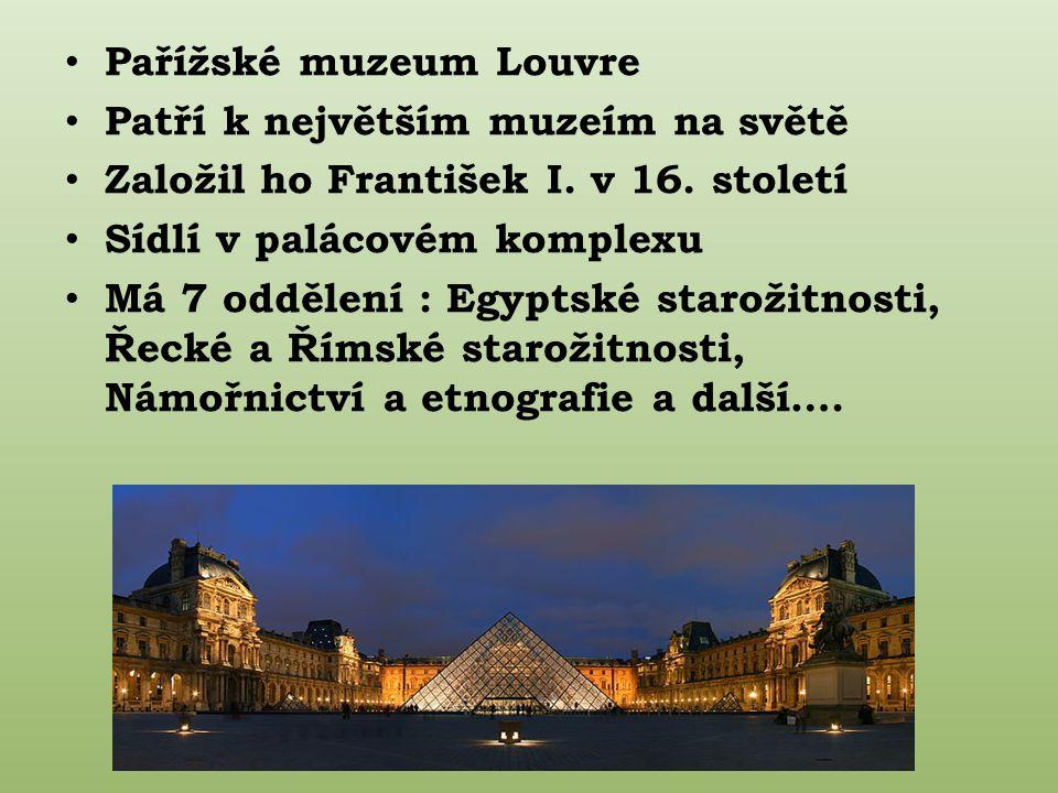 Pařížské muzeum Louvre Patří k největším muzeím na světě Založil ho František I.