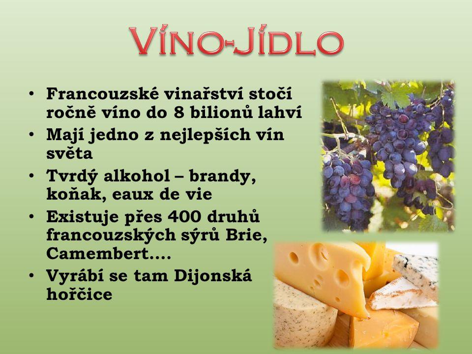 Francouzské vinařství stočí ročně víno do 8 bilionů lahví Mají jedno z nejlepších vín světa Tvrdý alkohol – brandy, koňak, eaux de vie Existuje přes 400 druhů francouzských sýrů Brie, Camembert….