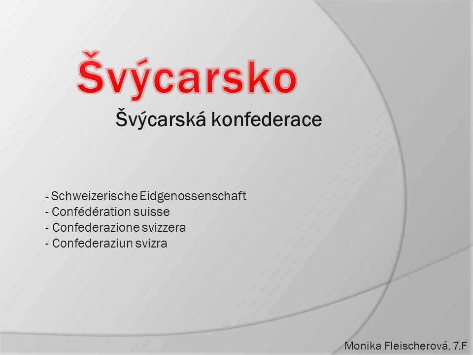 Monika Fleischerová, 7.F Švýcarská konfederace - Schweizerische Eidgenossenschaft - Confédération suisse - Confederazione svizzera - Confederaziun svi
