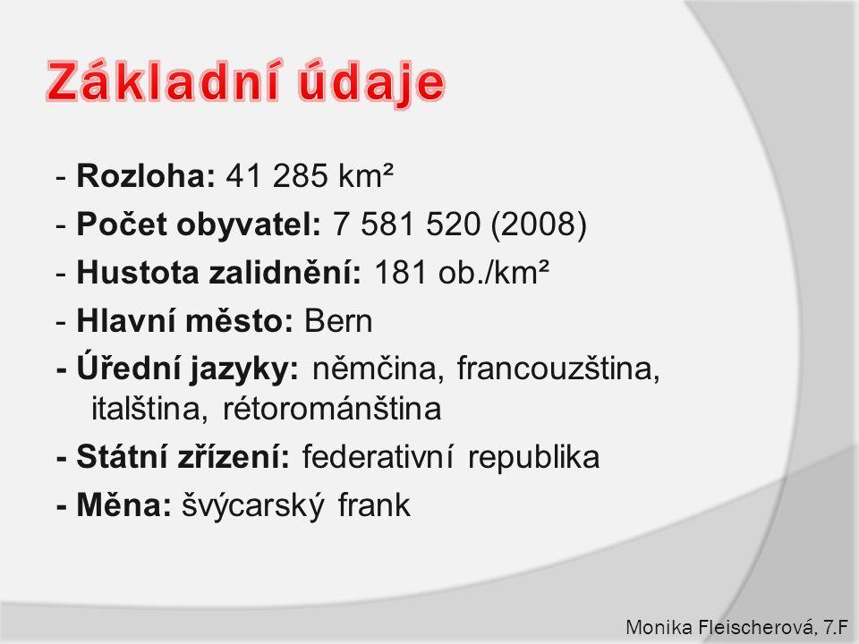 - Rozloha: 41 285 km² - Počet obyvatel: 7 581 520 (2008) - Hustota zalidnění: 181 ob./km² - Hlavní město: Bern - Úřední jazyky: němčina, francouzština