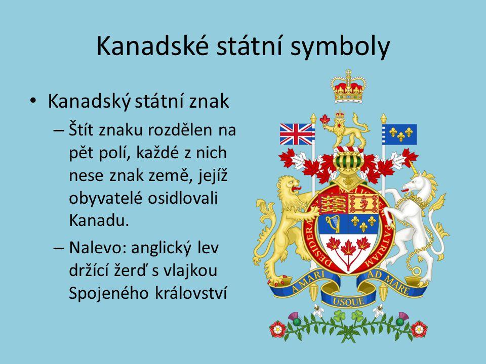 Kanadské státní symboly Kanadský státní znak – Napravo - bílý skotský jednorožec držící žerď s vlajkou zobrazující tři modré lile na modrém poli symbolizující Francii.