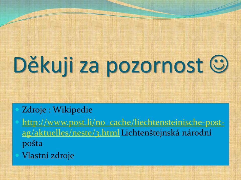 Děkuji za pozornost Děkuji za pozornost Zdroje : Wikipedie http://www.post.li/no_cache/liechtensteinische-post- ag/aktuelles/neste/3.html Lichtenštejn