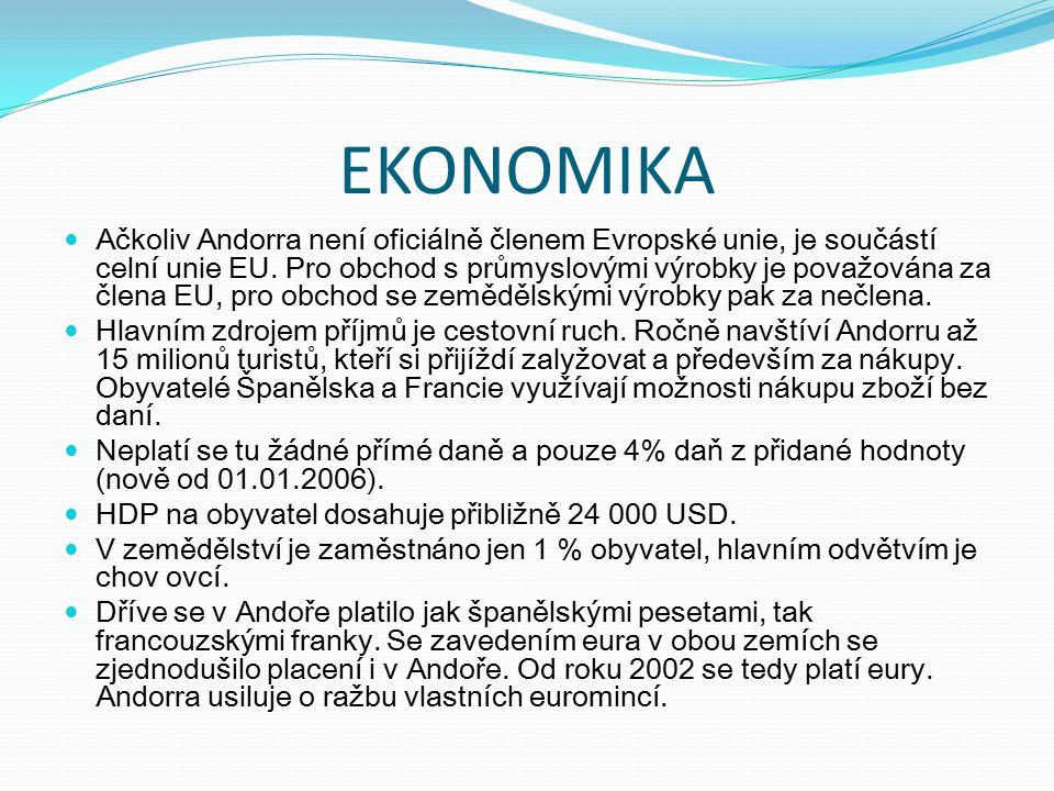 EKONOMIKA Ačkoliv Andorra není oficiálně členem Evropské unie, je součástí celní unie EU. Pro obchod s průmyslovými výrobky je považována za člena EU,