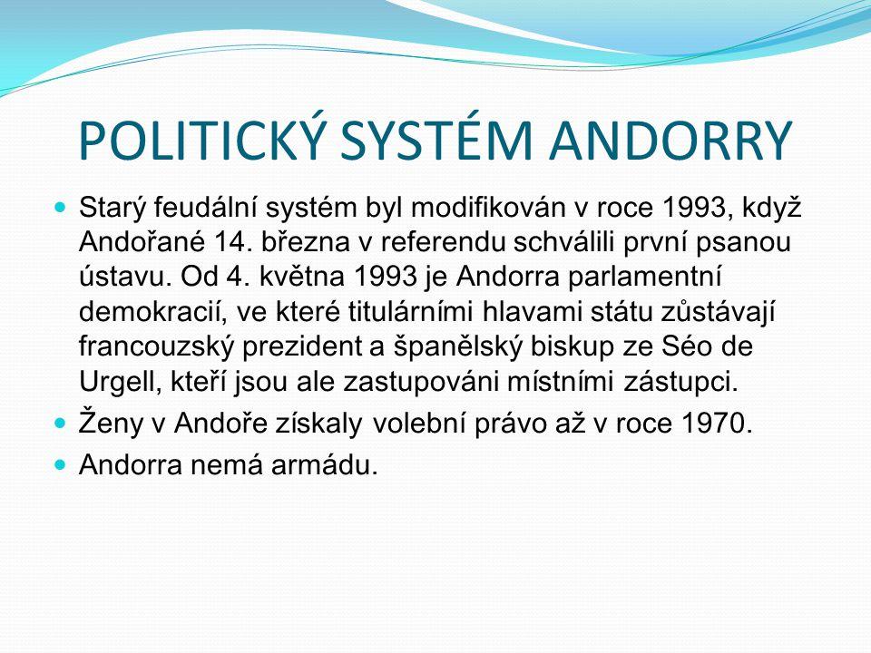 POLITICKÝ SYSTÉM ANDORRY Starý feudální systém byl modifikován v roce 1993, když Andořané 14. března v referendu schválili první psanou ústavu. Od 4.