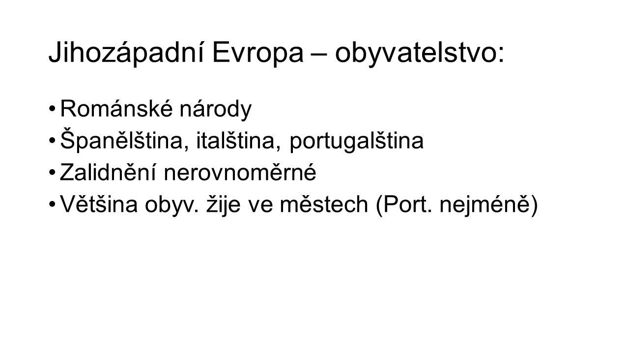 Jihozápadní Evropa – obyvatelstvo: Románské národy Španělština, italština, portugalština Zalidnění nerovnoměrné Většina obyv. žije ve městech (Port. n