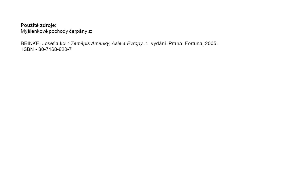 Použité zdroje: Myšlenkové pochody čerpány z: BRINKE, Josef a kol.: Zeměpis Ameriky, Asie a Evropy. 1. vydání. Praha: Fortuna, 2005. ISBN - 80-7168-82