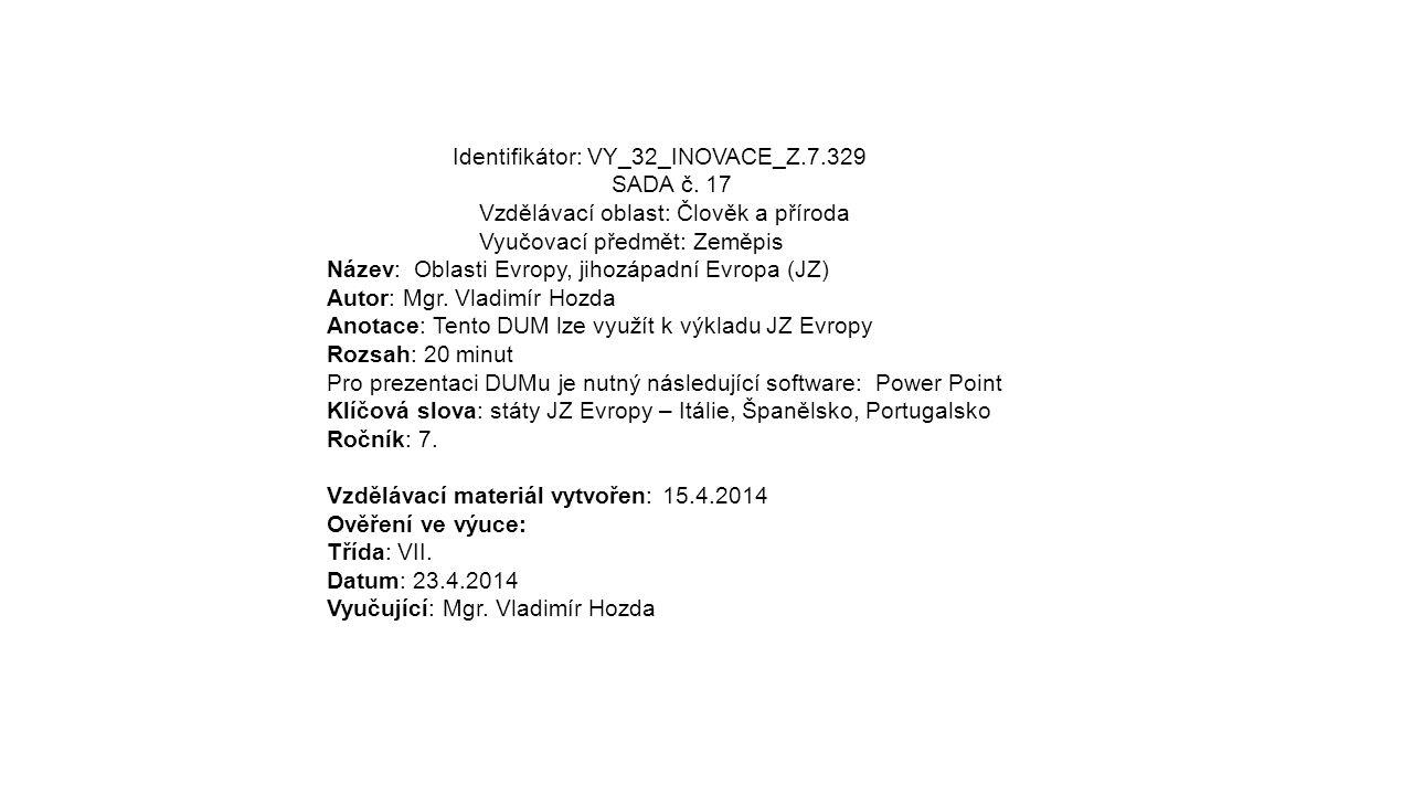 Identifikátor: VY_32_INOVACE_Z.7.329 SADA č. 17 Vzdělávací oblast: Člověk a příroda Vyučovací předmět: Zeměpis Název: Oblasti Evropy, jihozápadní Evro