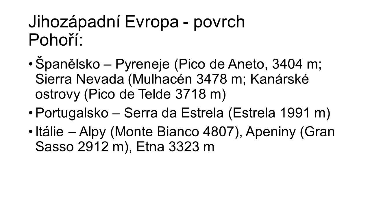 Jihozápadní Evropa - povrch Pohoří: Španělsko – Pyreneje (Pico de Aneto, 3404 m; Sierra Nevada (Mulhacén 3478 m; Kanárské ostrovy (Pico de Telde 3718