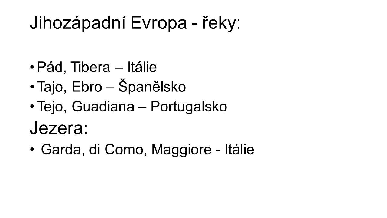 Jihozápadní Evropa - řeky: Pád, Tibera – Itálie Tajo, Ebro – Španělsko Tejo, Guadiana – Portugalsko Jezera: Garda, di Como, Maggiore - Itálie