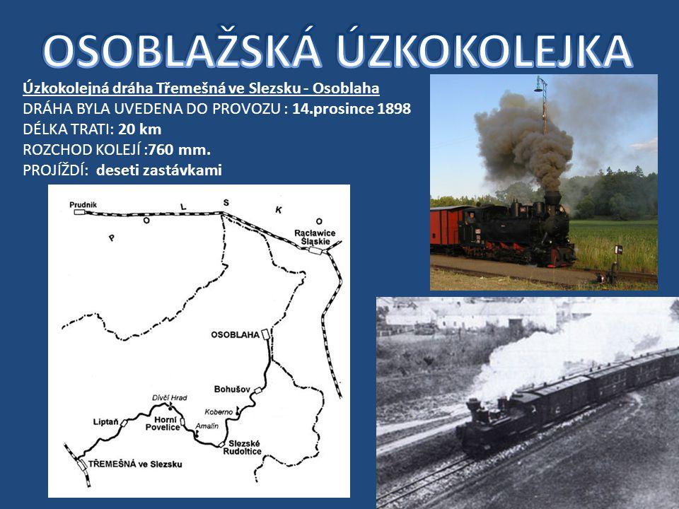 Úzkokolejná dráha Třemešná ve Slezsku - Osoblaha DRÁHA BYLA UVEDENA DO PROVOZU : 14.prosince 1898 DÉLKA TRATI: 20 km ROZCHOD KOLEJÍ :760 mm.
