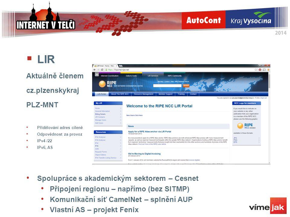  LIR Aktuálně členem cz.plzenskykraj PLZ-MNT Přidělování adres cíleně Odpovědnost za provoz IPv4 /22 IPv6, AS Spolupráce s akademickým sektorem – Ces