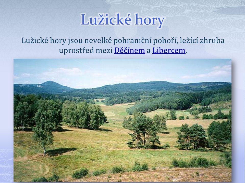 Lužické hory jsou nevelké pohraniční pohoří, ležící zhruba uprostřed mezi Děčínem a Libercem.DěčínemLibercem