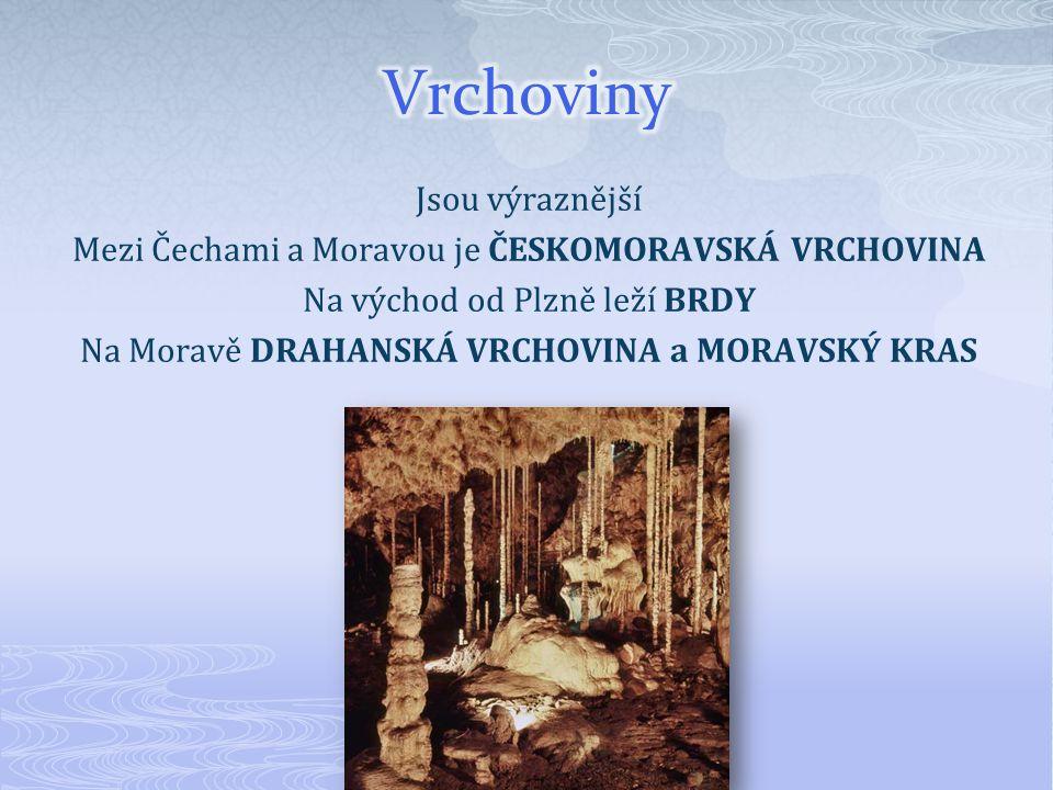 Jsou výraznější Mezi Čechami a Moravou je ČESKOMORAVSKÁ VRCHOVINA Na východ od Plzně leží BRDY Na Moravě DRAHANSKÁ VRCHOVINA a MORAVSKÝ KRAS