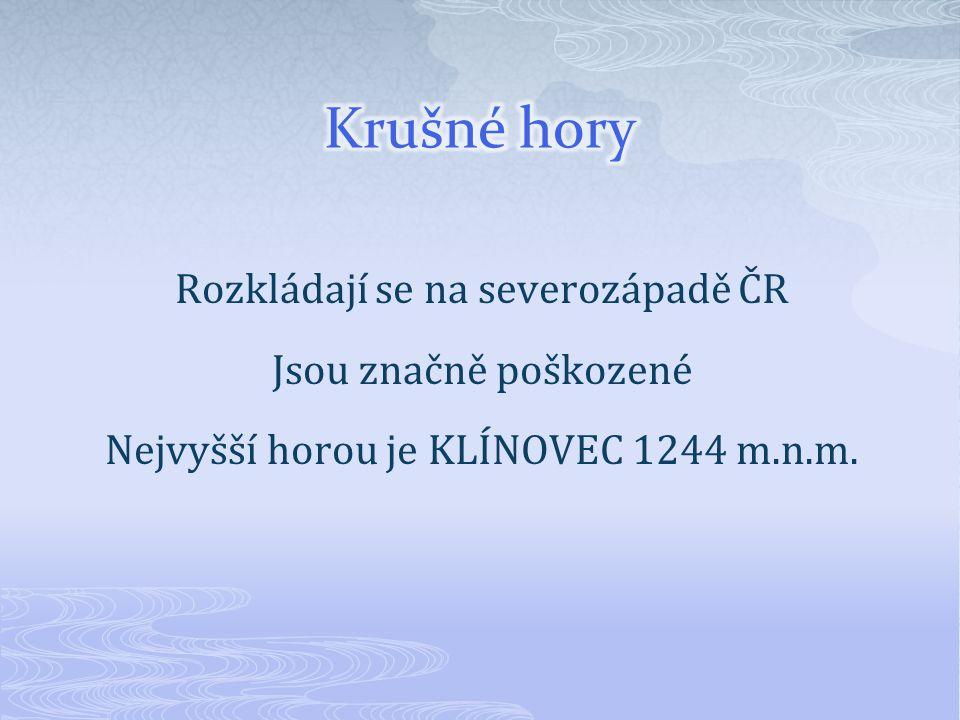 Rozkládají se na severozápadě ČR Jsou značně poškozené Nejvyšší horou je KLÍNOVEC 1244 m.n.m.