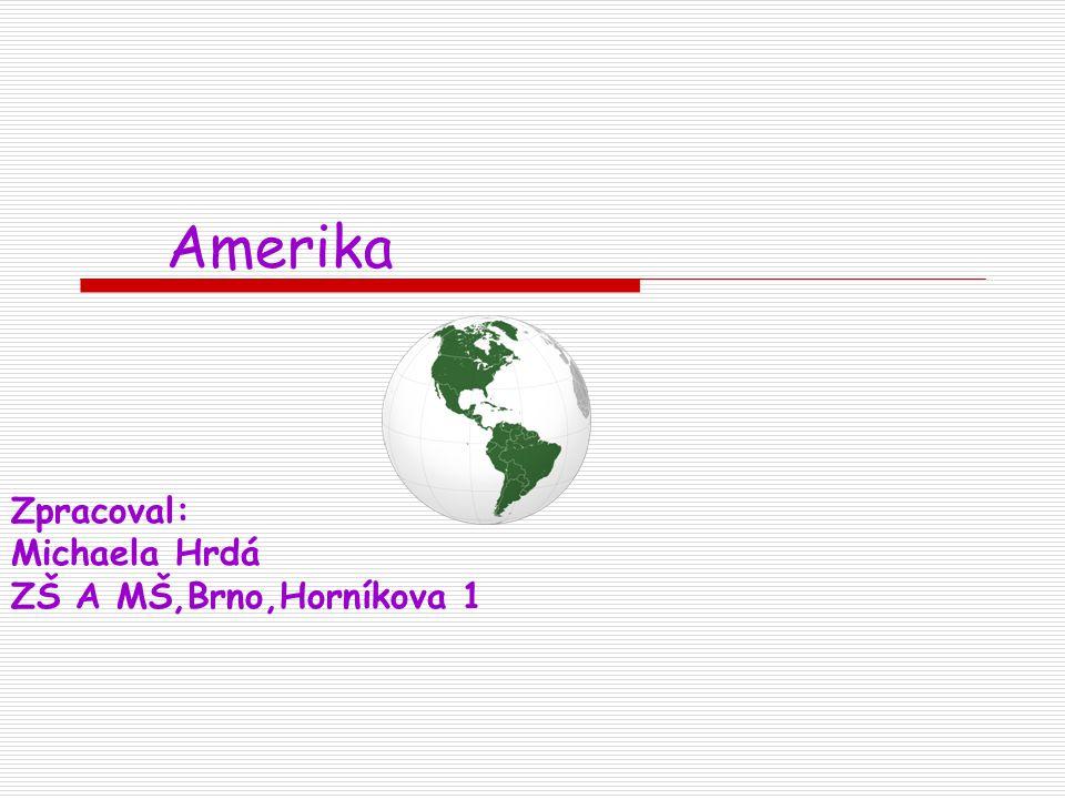Amerika Zpracoval: Michaela Hrdá ZŠ A MŠ,Brno,Horníkova 1