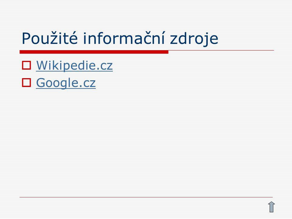 Použité informační zdroje  Wikipedie.cz Wikipedie.cz  Google.cz Google.cz
