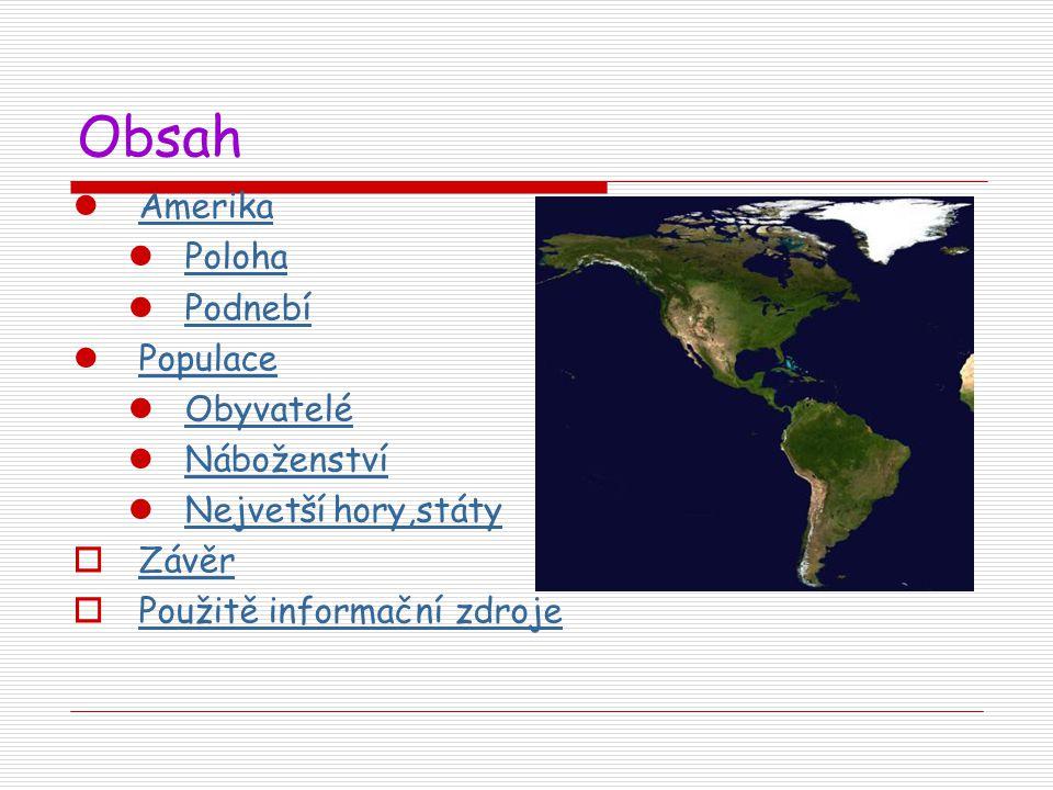Obsah Amerika Poloha Podnebí Populace Obyvatelé Náboženství Nejvetší hory,státy  Závěr Závěr  Použitě informační zdroje Použitě informační zdroje