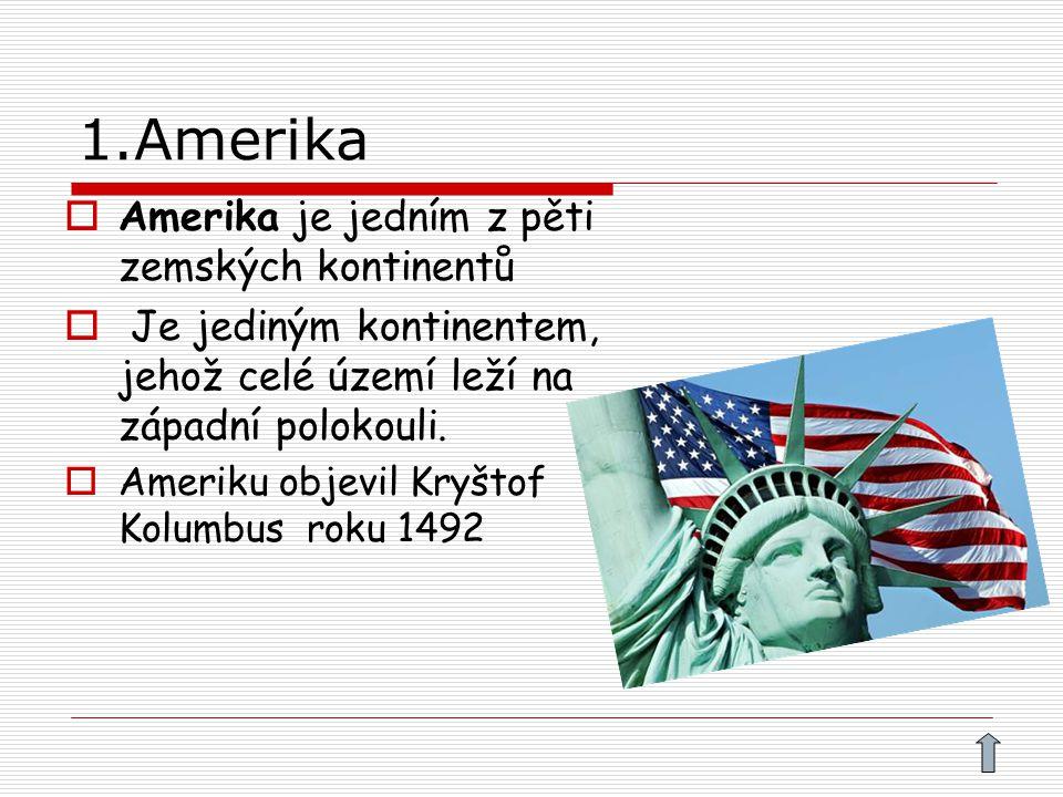 1.Amerika  Amerika je jedním z pěti zemských kontinentů  Je jediným kontinentem, jehož celé území leží na západní polokouli.  Ameriku objevil Kryšt