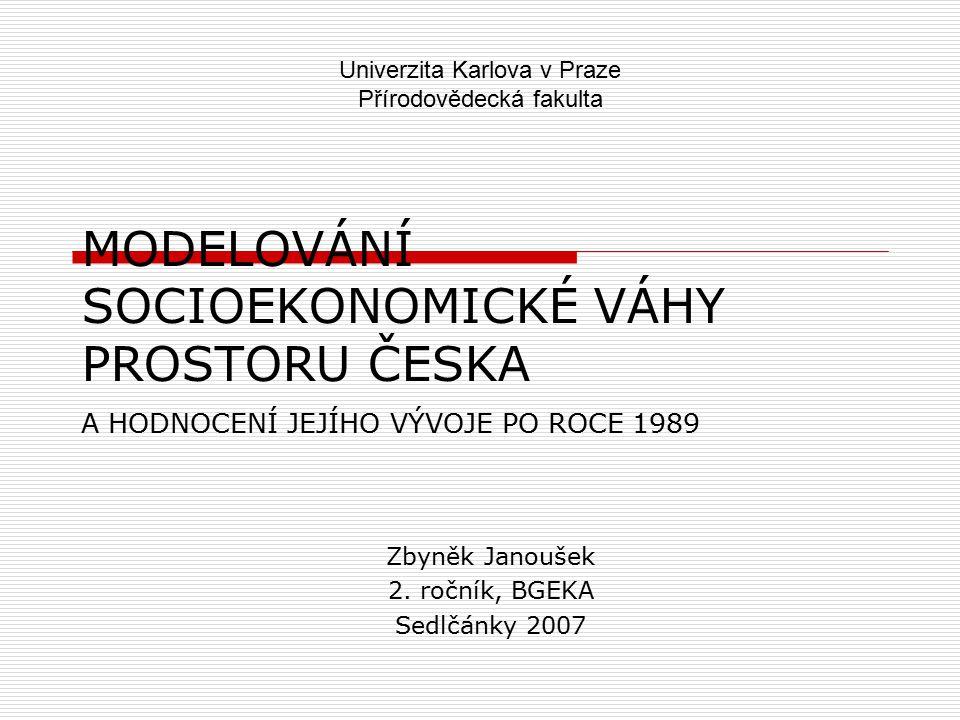 MODELOVÁNÍ SOCIOEKONOMICKÉ VÁHY PROSTORU ČESKA A HODNOCENÍ JEJÍHO VÝVOJE PO ROCE 1989 Zbyněk Janoušek 2.