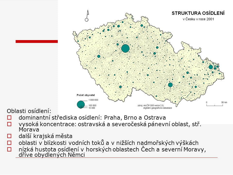 Oblasti osídlení:  dominantní střediska osídlení: Praha, Brno a Ostrava  vysoká koncentrace: ostravská a severočeská pánevní oblast, stř.